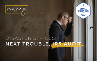 Disaster Strikes: Next Trouble, IRS Audit | Manay CPA Tax and Accounting